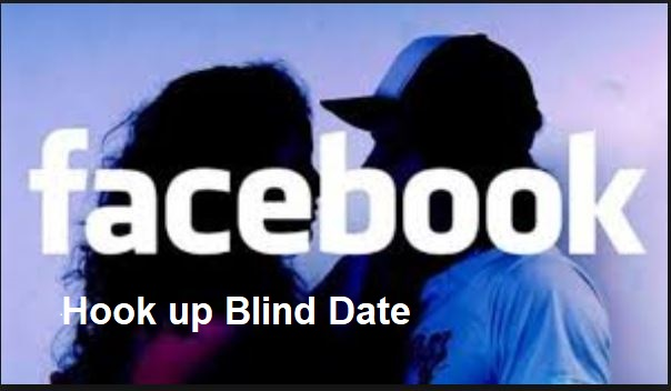 Facebook Hook up Blind Dates