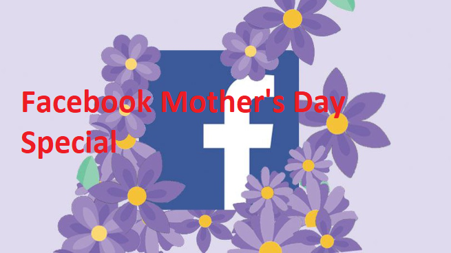 Facebook Mother's Day Special