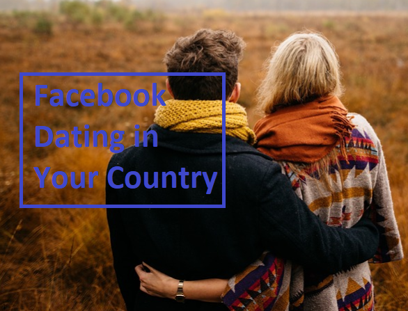 How to Know Facebook Dating App is Available in Your Country