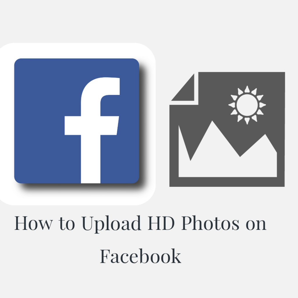 How to Upload HD Photos on Facebook (Without Reducing Picture Quality)